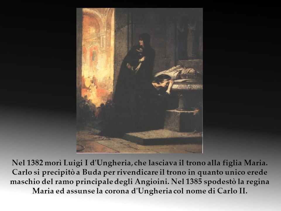 Nel 1382 morì Luigi I d Ungheria, che lasciava il trono alla figlia Maria.