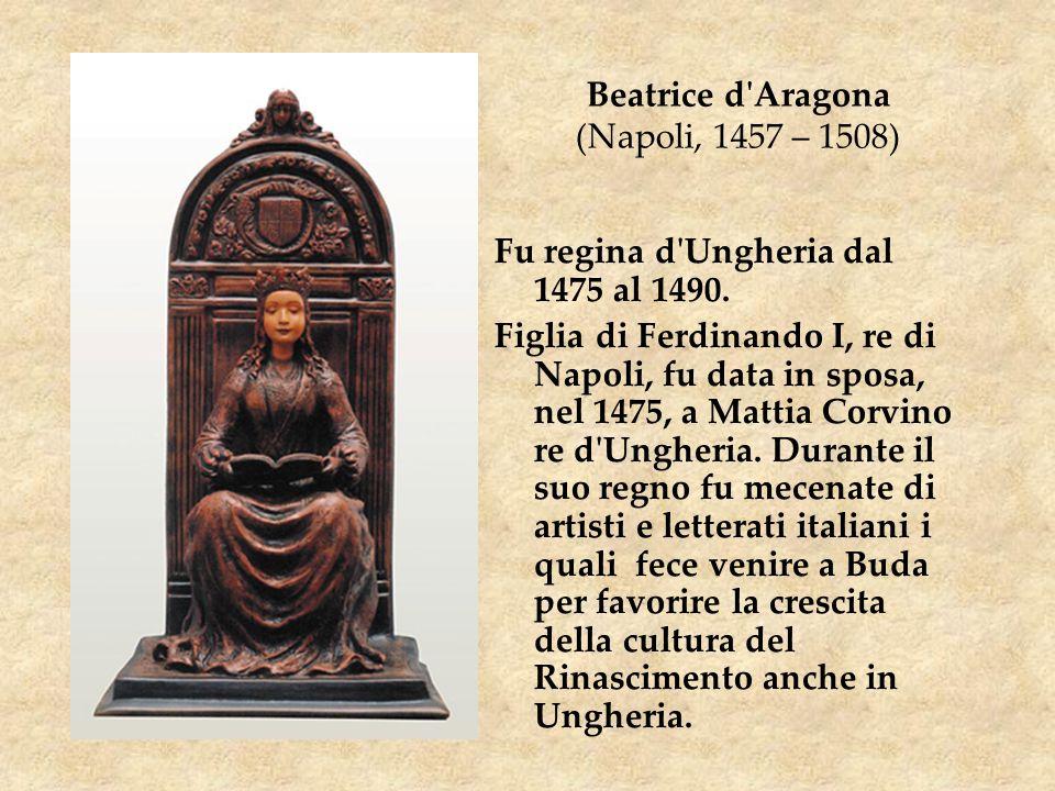 Beatrice d Aragona (Napoli, 1457 – 1508)