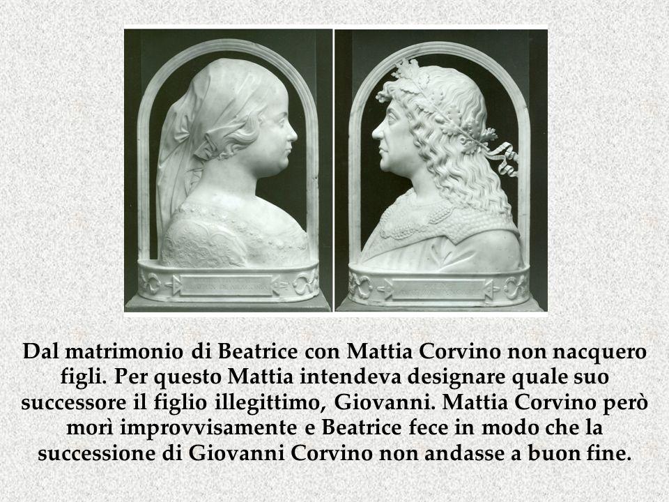 Dal matrimonio di Beatrice con Mattia Corvino non nacquero figli