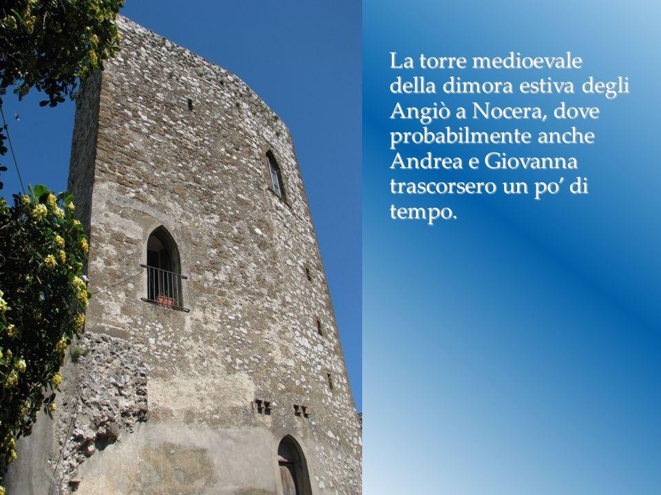 La torre medioevale della dimora estiva degli Angiò a Nocera, dove probabilmente anche Andrea e Giovanna trascorsero un po' di tempo.