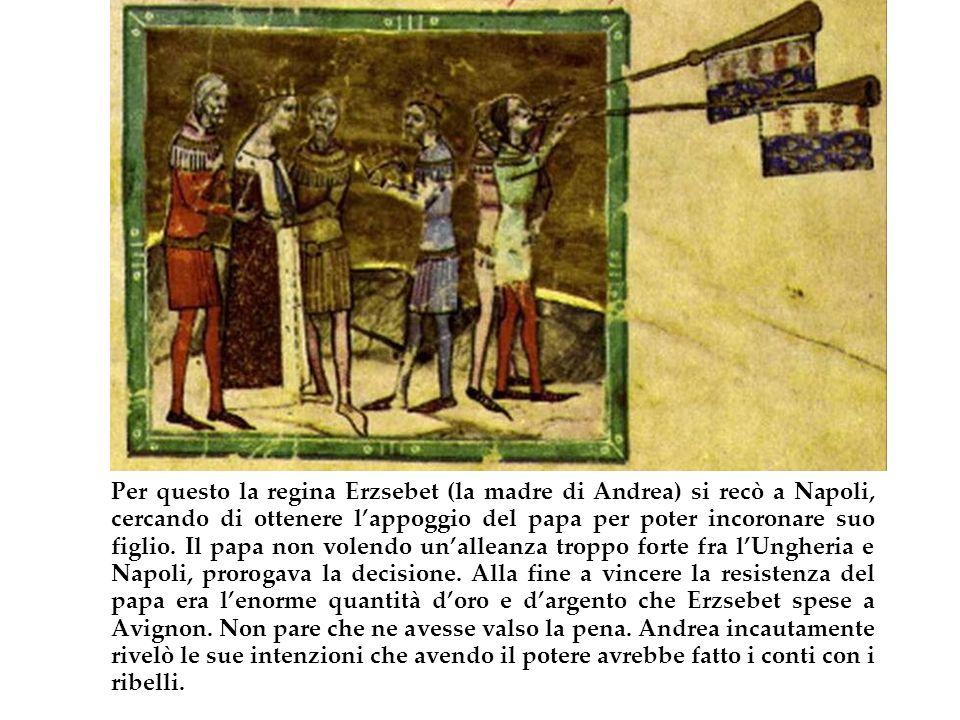 Per questo la regina Erzsebet (la madre di Andrea) si recò a Napoli, cercando di ottenere l'appoggio del papa per poter incoronare suo figlio.
