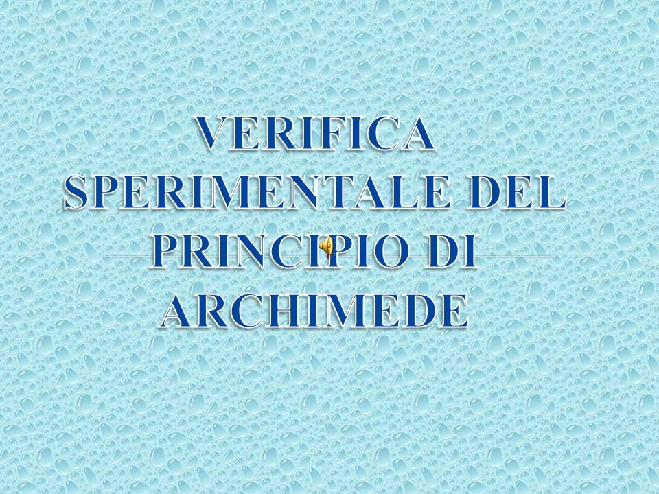 VERIFICA SPERIMENTALE DEL PRINCIPIO DI ARCHIMEDE
