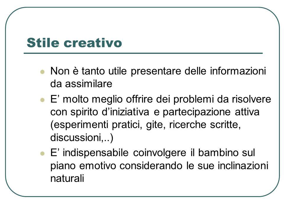 Stile creativo Non è tanto utile presentare delle informazioni da assimilare.
