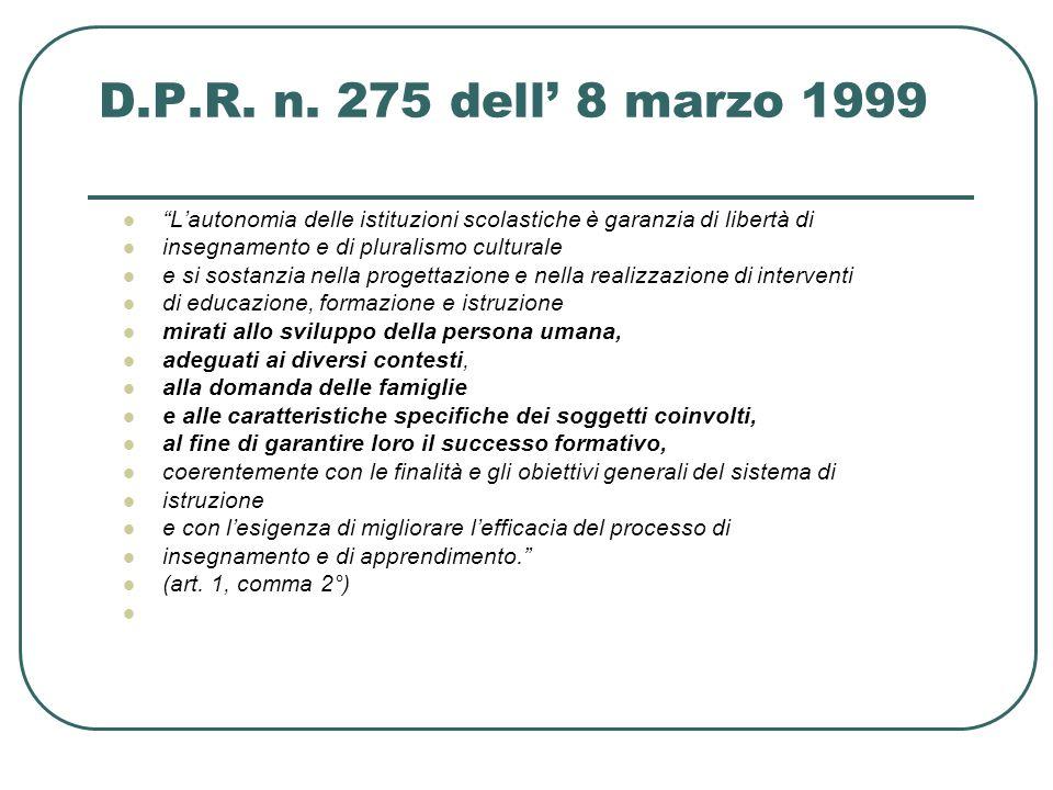 D.P.R. n. 275 dell' 8 marzo 1999 L'autonomia delle istituzioni scolastiche è garanzia di libertà di.