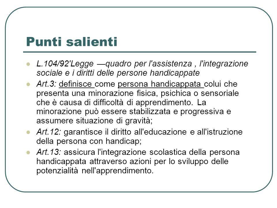 Punti salienti L.104/92 Legge —quadro per l assistenza , l integrazione sociale e i diritti delle persone handicappate.