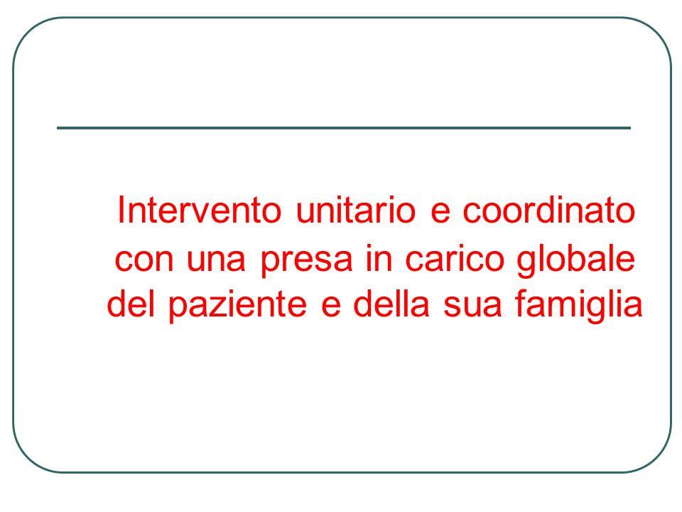 Intervento unitario e coordinato con una presa in carico globale del paziente e della sua famiglia