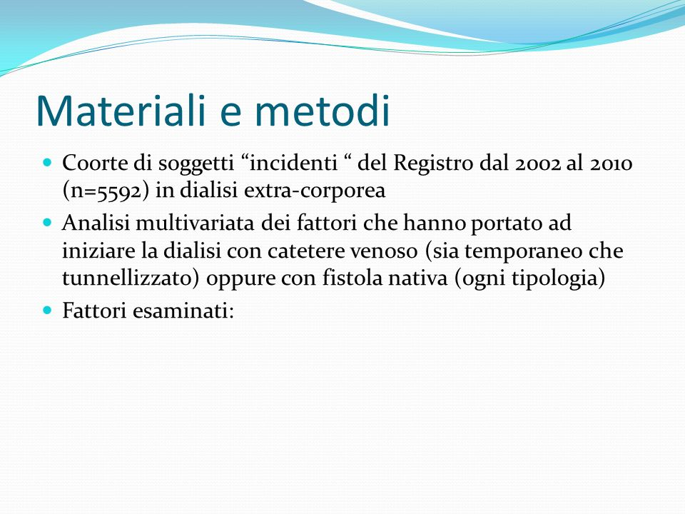 Materiali e metodi Coorte di soggetti incidenti del Registro dal 2002 al 2010 (n=5592) in dialisi extra-corporea.