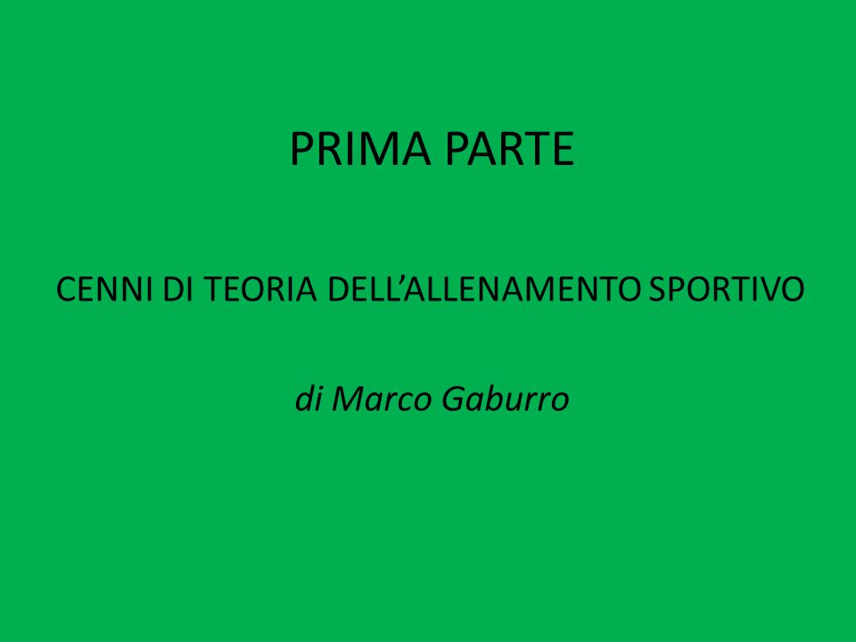 PRIMA PARTE CENNI DI TEORIA DELL'ALLENAMENTO SPORTIVO di Marco Gaburro