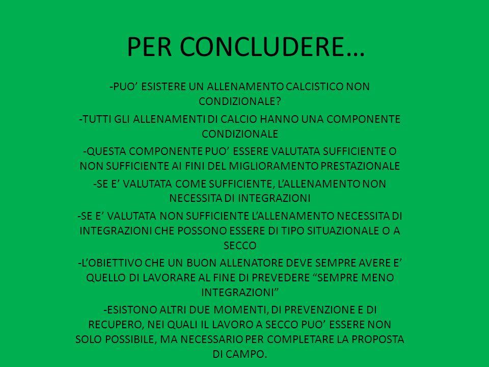 PER CONCLUDERE… PUO' ESISTERE UN ALLENAMENTO CALCISTICO NON CONDIZIONALE TUTTI GLI ALLENAMENTI DI CALCIO HANNO UNA COMPONENTE CONDIZIONALE.