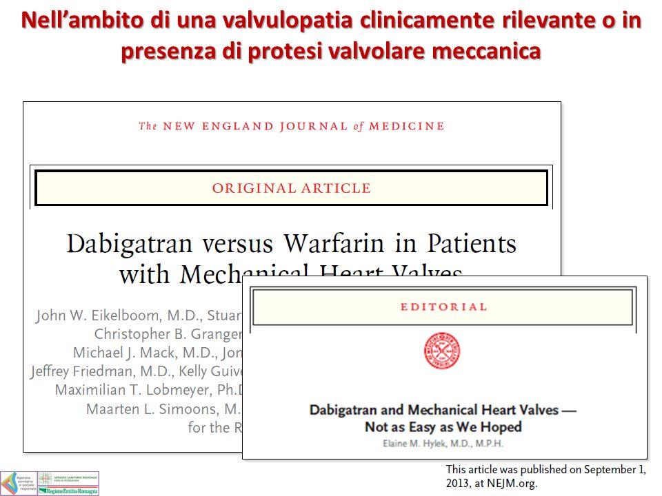 Nell'ambito di una valvulopatia clinicamente rilevante o in presenza di protesi valvolare meccanica