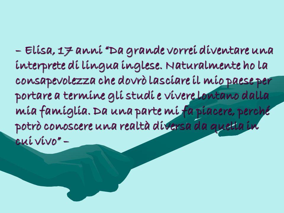 – Elisa, 17 anni Da grande vorrei diventare una interprete di lingua inglese.