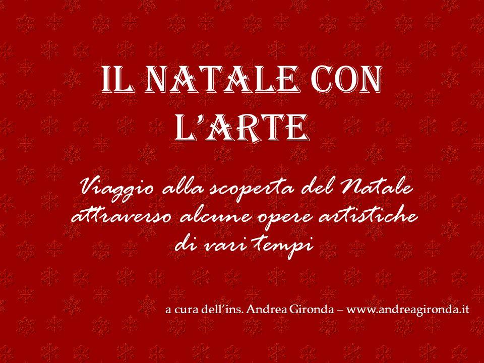 IL NATALE CON L'ARTE Viaggio alla scoperta del Natale attraverso alcune opere artistiche di vari tempi.