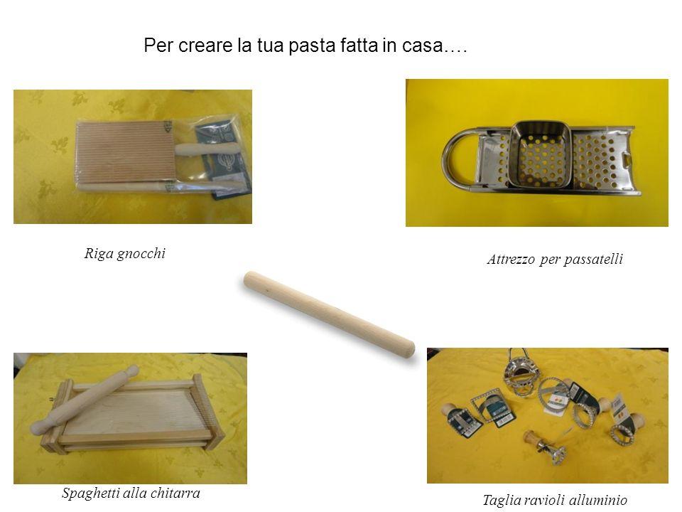Per creare la tua pasta fatta in casa….
