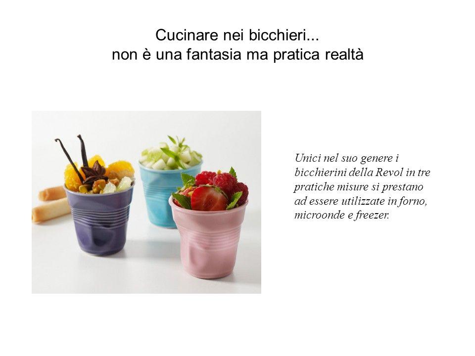 Cucinare nei bicchieri... non è una fantasia ma pratica realtà