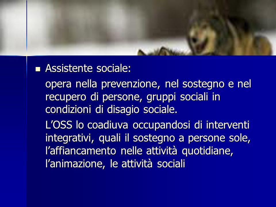 Assistente sociale: opera nella prevenzione, nel sostegno e nel recupero di persone, gruppi sociali in condizioni di disagio sociale.