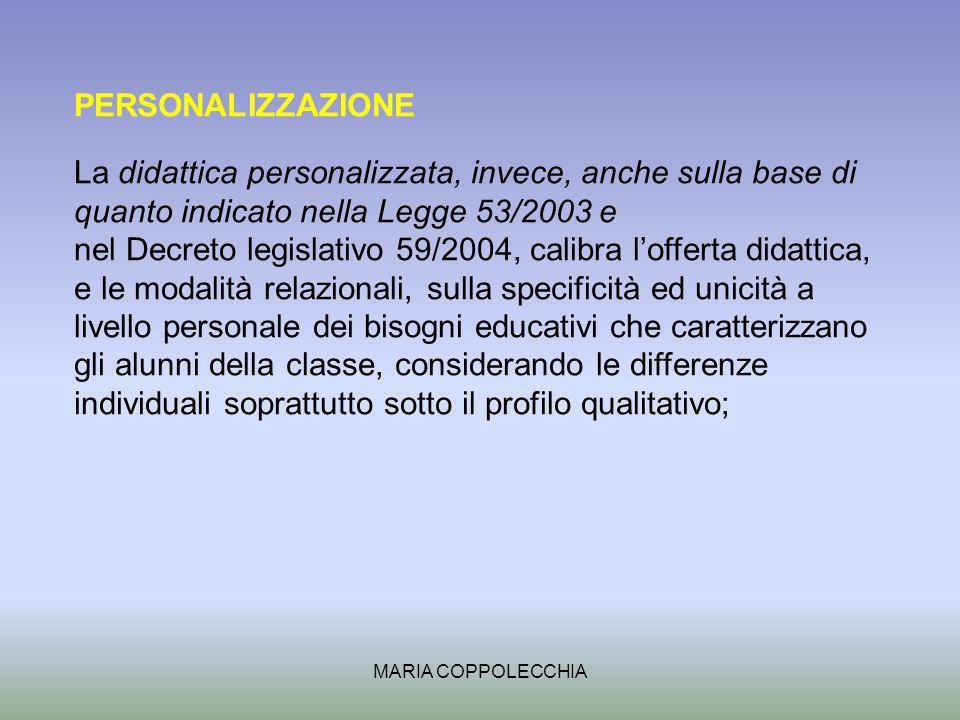 PERSONALIZZAZIONE La didattica personalizzata, invece, anche sulla base di quanto indicato nella Legge 53/2003 e.