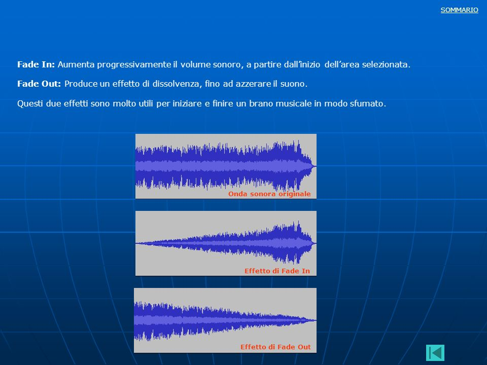 Fade In: Aumenta progressivamente il volume sonoro, a partire dall'inizio dell'area selezionata.