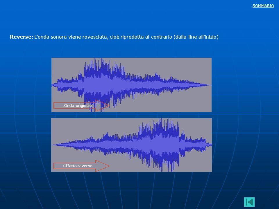 Reverse: L'onda sonora viene rovesciata, cioè riprodotta al contrario (dalla fine all'inizio)