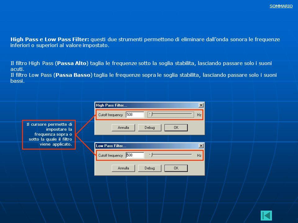 High Pass e Low Pass Filter: questi due strumenti permettono di eliminare dall'onda sonora le frequenze inferiori o superiori al valore impostato.