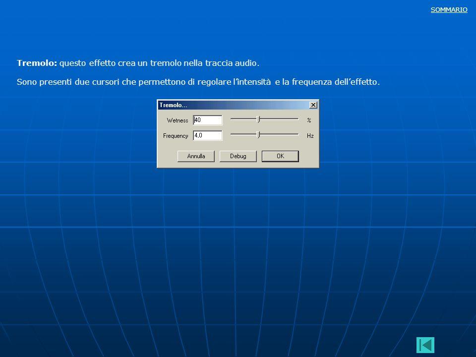 Tremolo: questo effetto crea un tremolo nella traccia audio.