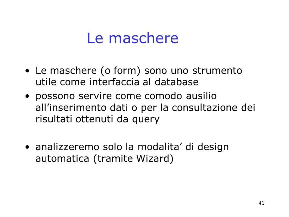 Le maschere Le maschere (o form) sono uno strumento utile come interfaccia al database.