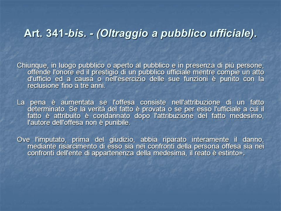 Art. 341-bis. - (Oltraggio a pubblico ufficiale).