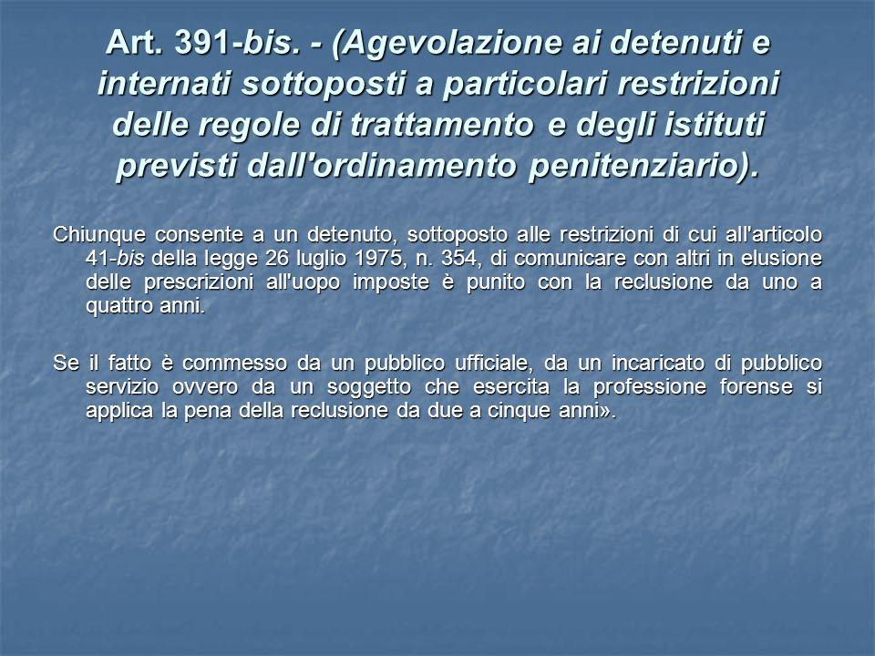 Art. 391-bis. - (Agevolazione ai detenuti e internati sottoposti a particolari restrizioni delle regole di trattamento e degli istituti previsti dall ordinamento penitenziario).