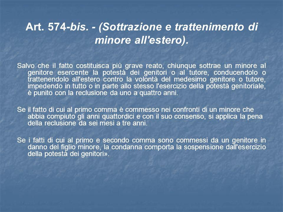 Art. 574-bis. - (Sottrazione e trattenimento di minore all estero).