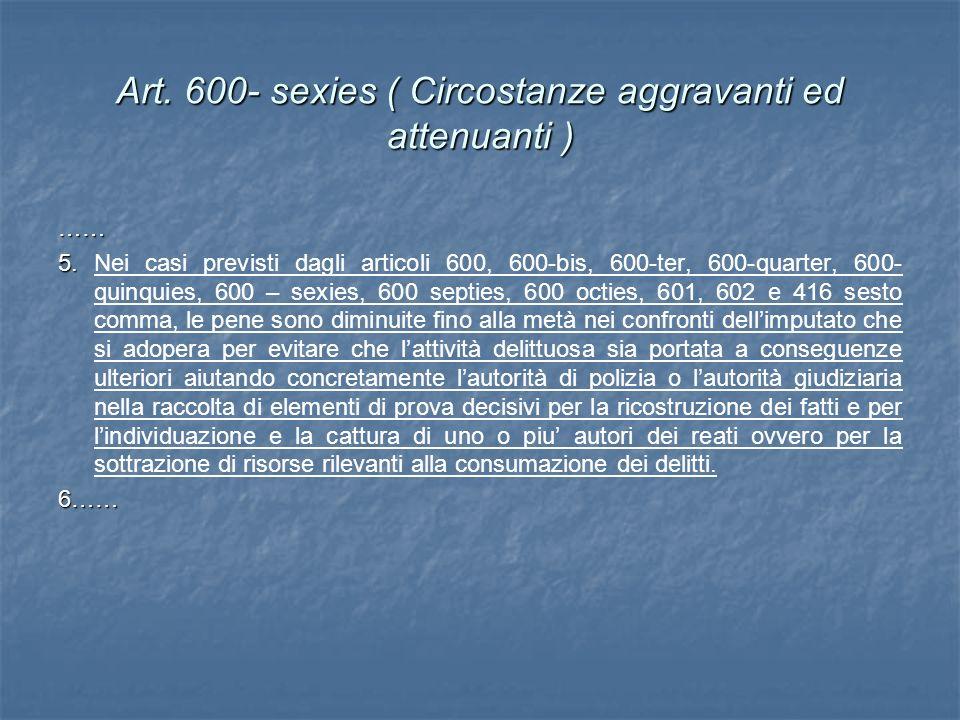 Art. 600- sexies ( Circostanze aggravanti ed attenuanti )