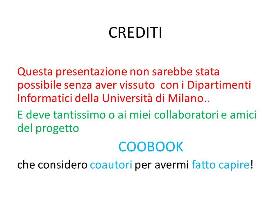CREDITI Questa presentazione non sarebbe stata possibile senza aver vissuto con i Dipartimenti Informatici della Università di Milano..
