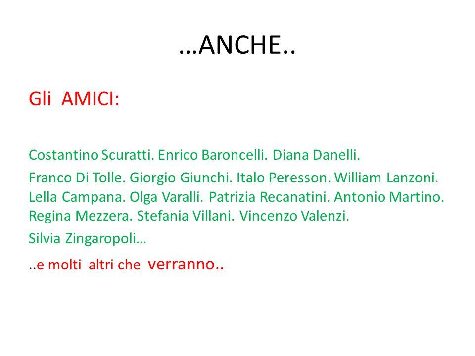 …ANCHE.. Gli AMICI: Costantino Scuratti. Enrico Baroncelli. Diana Danelli.