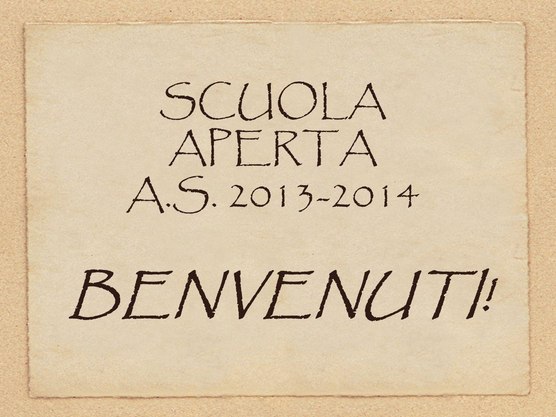 SCUOLA APERTA A.S. 2013-2014 BENVENUTI!