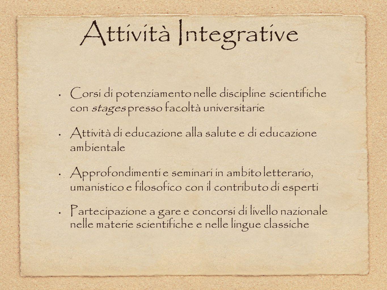 Attività Integrative Corsi di potenziamento nelle discipline scientifiche con stages presso facoltà universitarie.