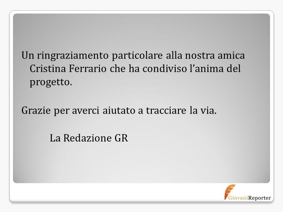 Un ringraziamento particolare alla nostra amica Cristina Ferrario che ha condiviso l'anima del progetto.