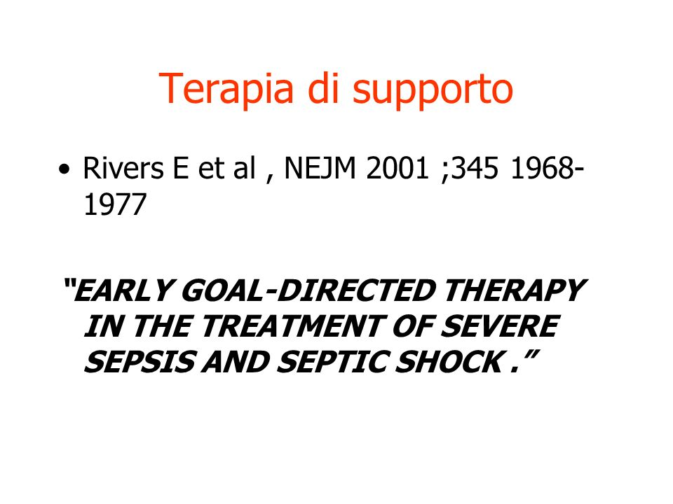 Terapia di supporto Rivers E et al , NEJM 2001 ;345 1968-1977