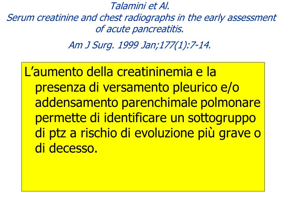 Talamini et Al. Serum creatinine and chest radiographs in the early assessment of acute pancreatitis. Am J Surg. 1999 Jan;177(1):7-14.