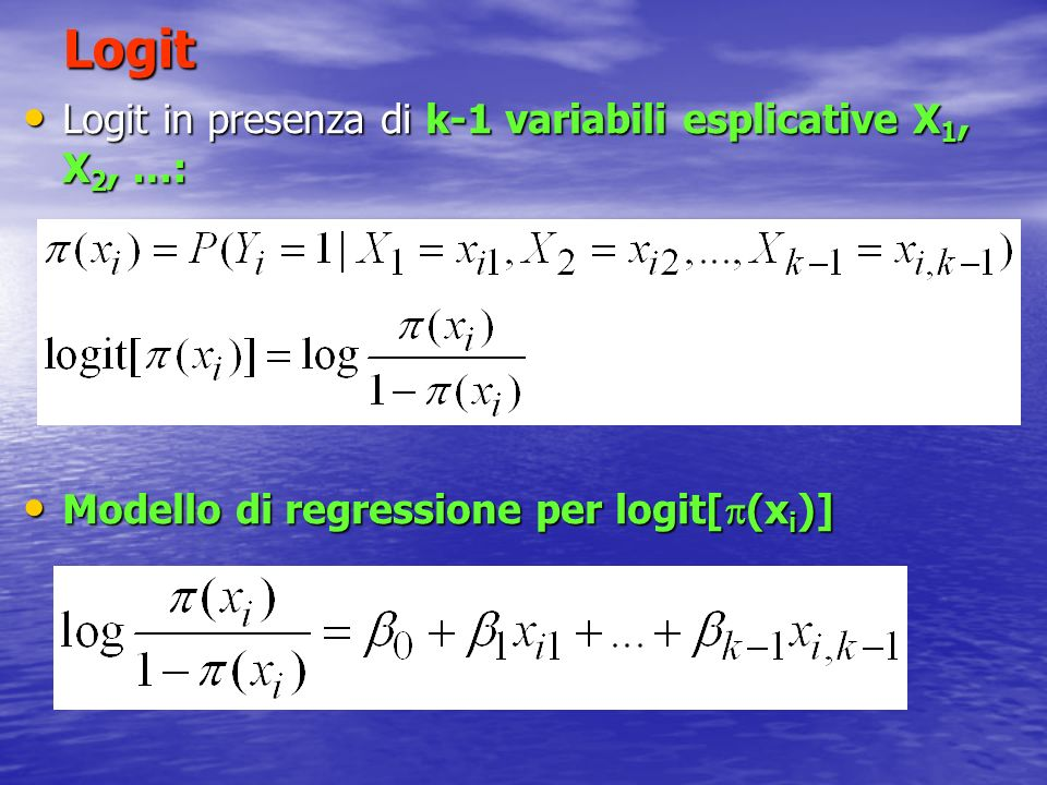 Logit Logit in presenza di k-1 variabili esplicative X1, X2, …: