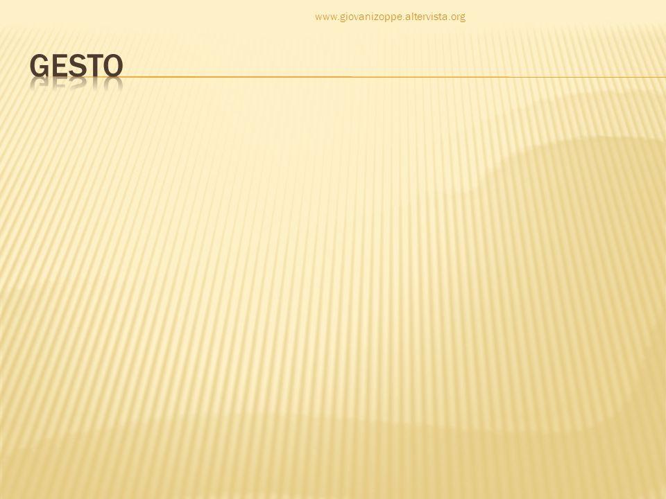 www.giovanizoppe.altervista.org GESTO