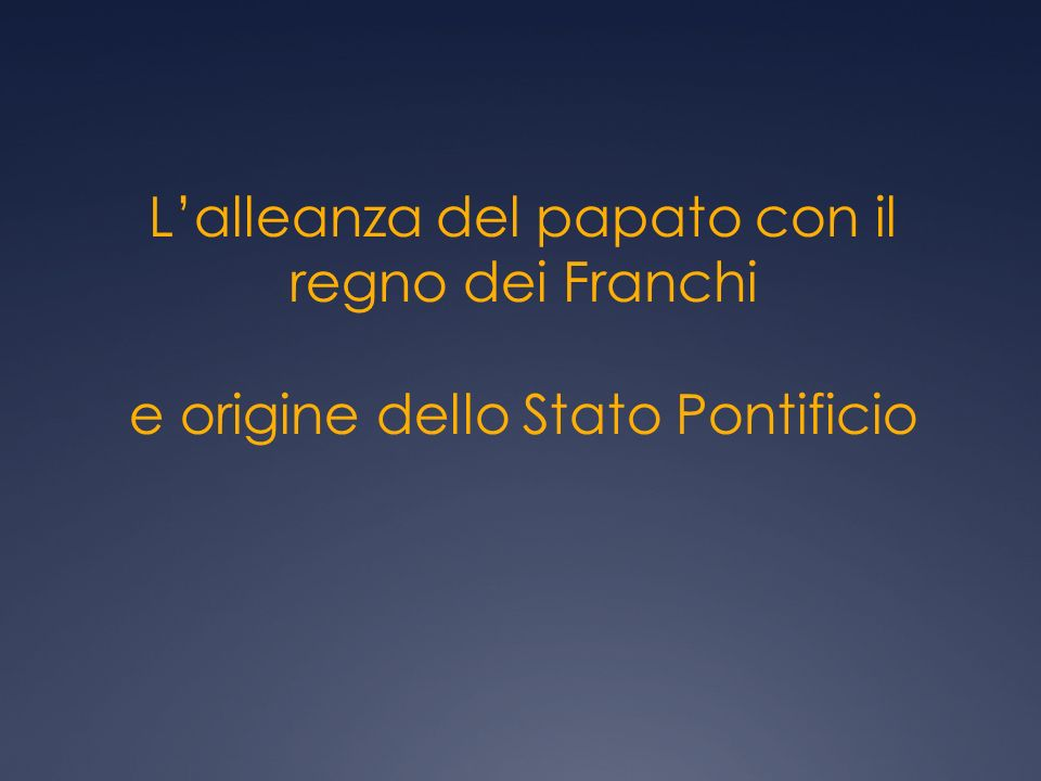 L'alleanza del papato con il regno dei Franchi e origine dello Stato Pontificio