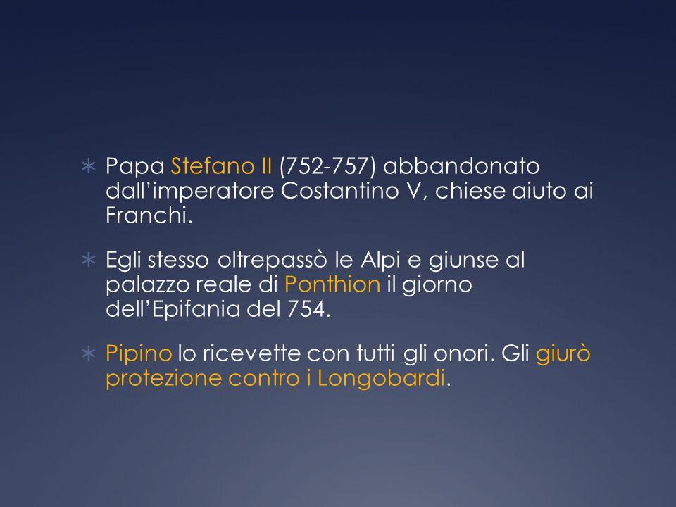 Papa Stefano II (752-757) abbandonato dall'imperatore Costantino V, chiese aiuto ai Franchi.