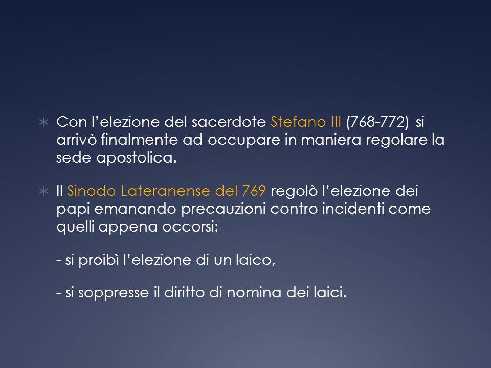 Con l'elezione del sacerdote Stefano III (768-772) si arrivò finalmente ad occupare in maniera regolare la sede apostolica.