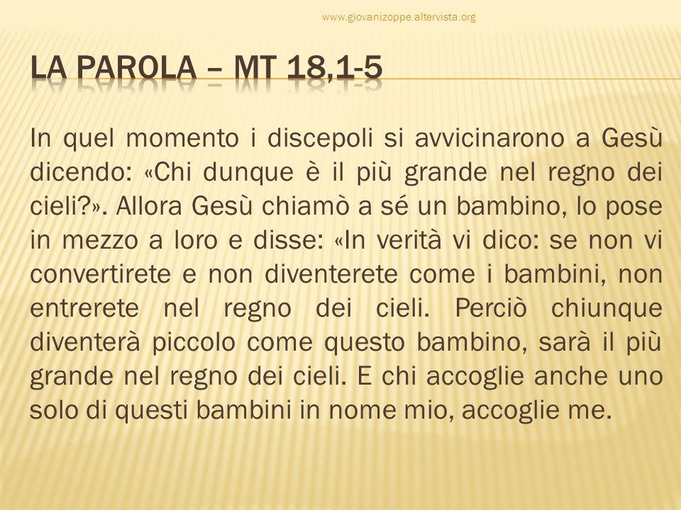 www.giovanizoppe.altervista.org La Parola – MT 18,1-5.