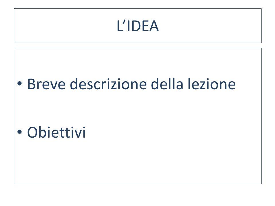 L'IDEA Breve descrizione della lezione Obiettivi