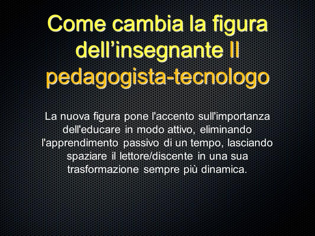 Come cambia la figura dell'insegnante Il pedagogista-tecnologo