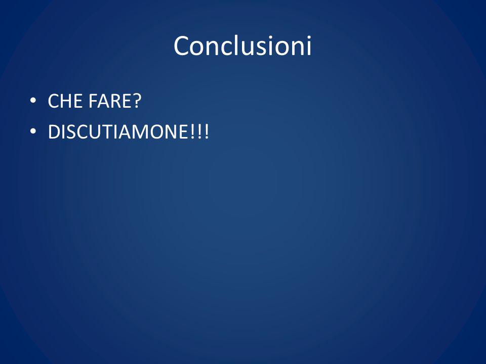 Conclusioni CHE FARE DISCUTIAMONE!!!
