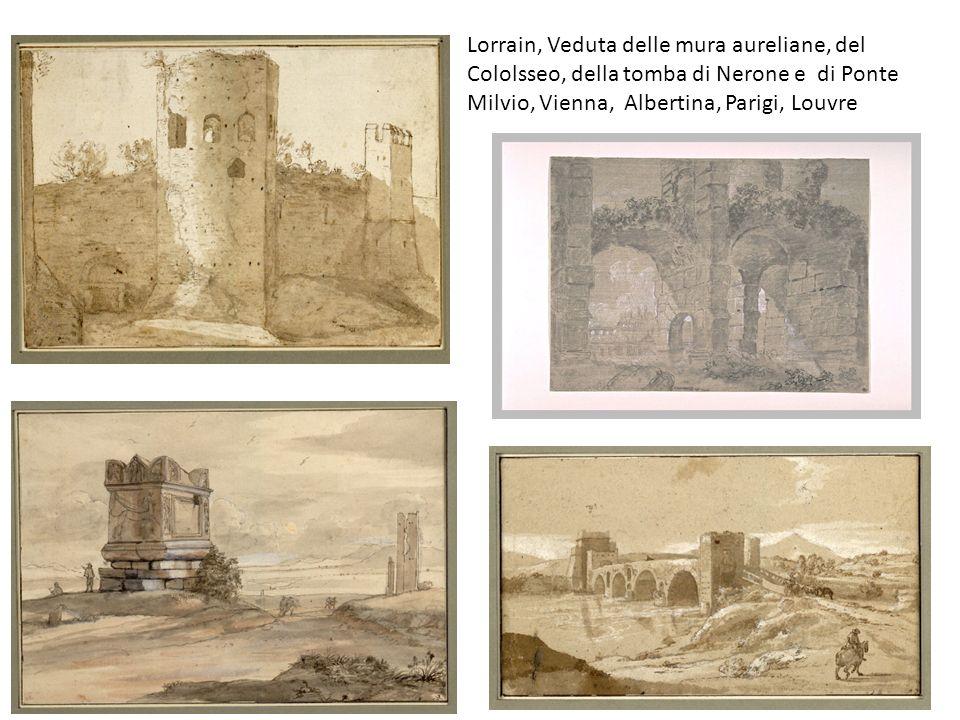 Lorrain, Veduta delle mura aureliane, del Cololsseo, della tomba di Nerone e di Ponte Milvio, Vienna, Albertina, Parigi, Louvre
