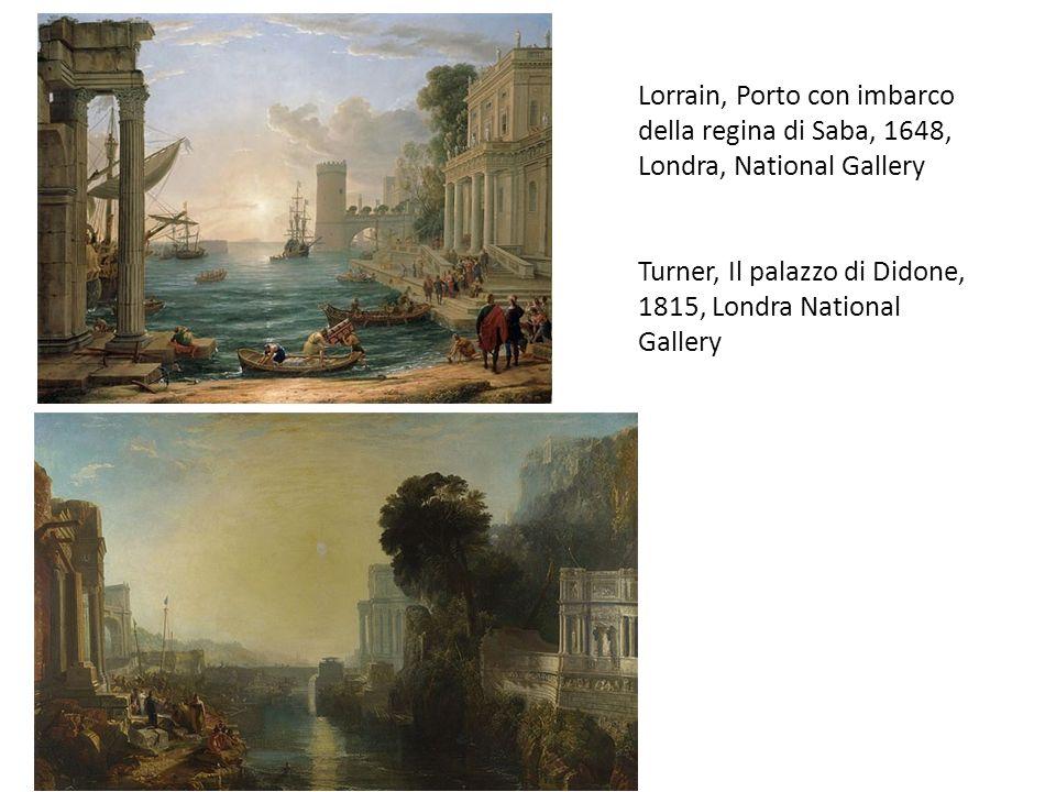 Lorrain, Porto con imbarco della regina di Saba, 1648, Londra, National Gallery Turner, Il palazzo di Didone, 1815, Londra National Gallery