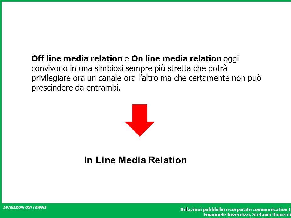 Off line media relation e On line media relation oggi convivono in una simbiosi sempre più stretta che potrà privilegiare ora un canale ora l'altro ma che certamente non può prescindere da entrambi.