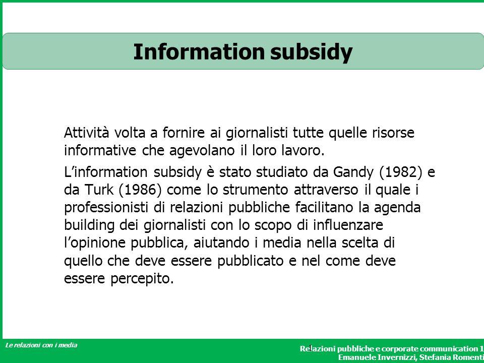 Information subsidy Attività volta a fornire ai giornalisti tutte quelle risorse informative che agevolano il loro lavoro.