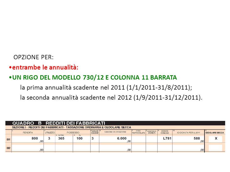 OPZIONE PER: entrambe le annualità: UN RIGO DEL MODELLO 730/12 E COLONNA 11 BARRATA. la prima annualità scadente nel 2011 (1/1/2011-31/8/2011);